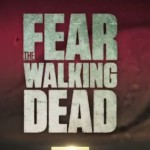 Fear The Walking Dead : bande-annonce et révélations